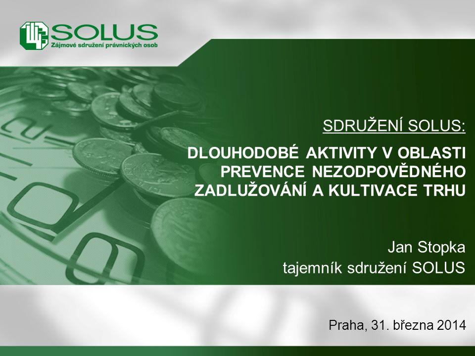 SDRUŽENÍ SOLUS: DLOUHODOBÉ AKTIVITY V OBLASTI PREVENCE NEZODPOVĚDNÉHO ZADLUŽOVÁNÍ A KULTIVACE TRHU Praha, 31.
