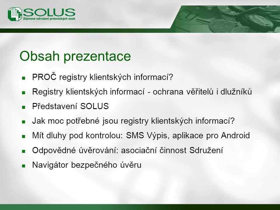 Obsah prezentace PROČ registry klientských informací? Registry klientských informací - ochrana věřitelů i dlužníků Představení SOLUS Jak moc potřebné