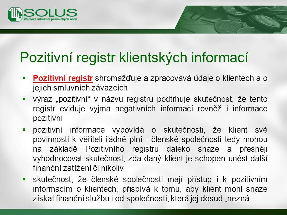 """ Pozitivní registr shromažďuje a zpracovává údaje o klientech a o jejich smluvních závazcích  výraz """"pozitivní v názvu registru podtrhuje skutečnost, že tento registr eviduje vyjma negativních informací rovněž i informace pozitivní  pozitivní informace vypovídá o skutečnosti, že klient své povinnosti k věřiteli řádně plní - členské společnosti tedy mohou na základě Pozitivního registru daleko snáze a přesněji vyhodnocovat skutečnost, zda daný klient je schopen unést další finanční zatížení či nikoliv  skutečnost, že členské společnosti mají přístup i k pozitivním informacím o klientech, přispívá k tomu, aby klient mohl snáze získat finanční službu i od společnosti, která jej dosud """"nezná Pozitivní registr klientských informací"""