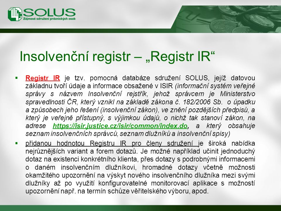  Registr IR je tzv. pomocná databáze sdružení SOLUS, jejíž datovou základnu tvoří údaje a informace obsažené v ISIR (informační systém veřejné správy