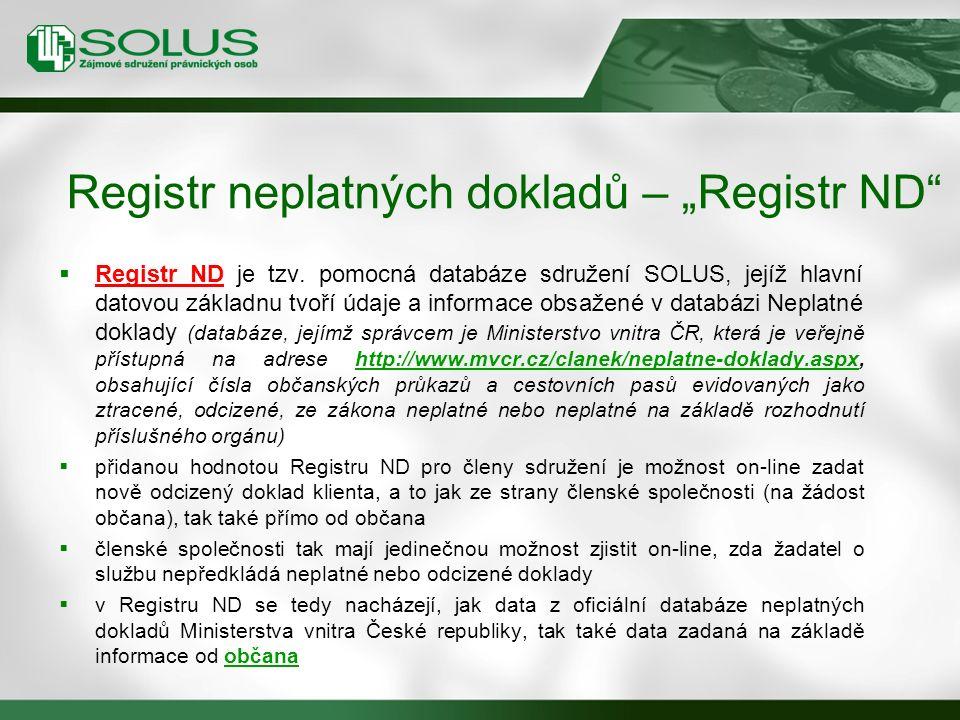  Registr ND je tzv. pomocná databáze sdružení SOLUS, jejíž hlavní datovou základnu tvoří údaje a informace obsažené v databázi Neplatné doklady (data