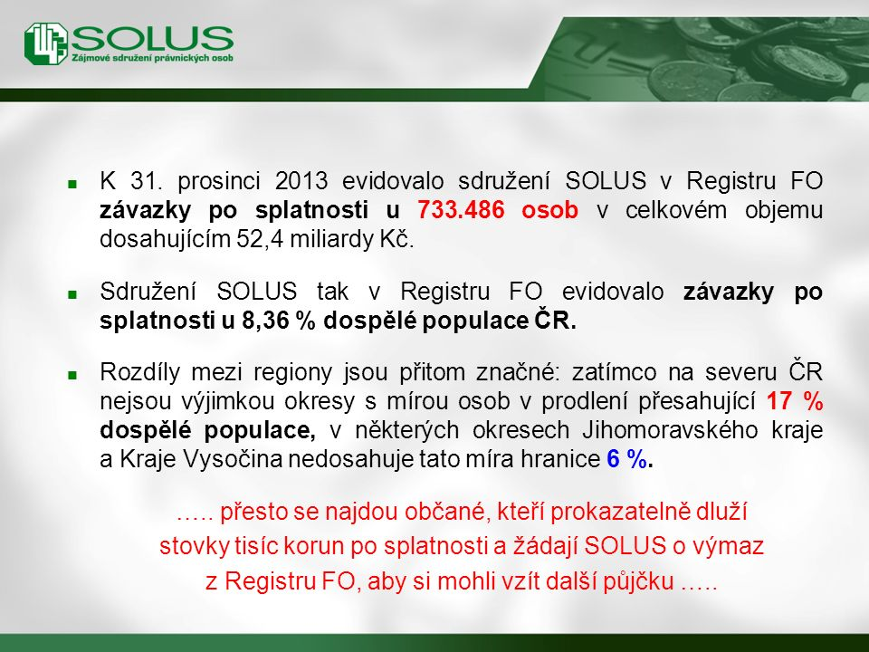 K 31. prosinci 2013 evidovalo sdružení SOLUS v Registru FO závazky po splatnosti u 733.486 osob v celkovém objemu dosahujícím 52,4 miliardy Kč. Sdruže