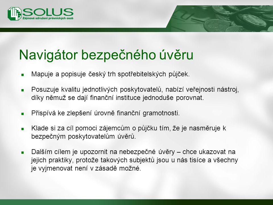 Navigátor bezpečného úvěru Mapuje a popisuje český trh spotřebitelských půjček. Posuzuje kvalitu jednotlivých poskytovatelů, nabízí veřejnosti nástroj
