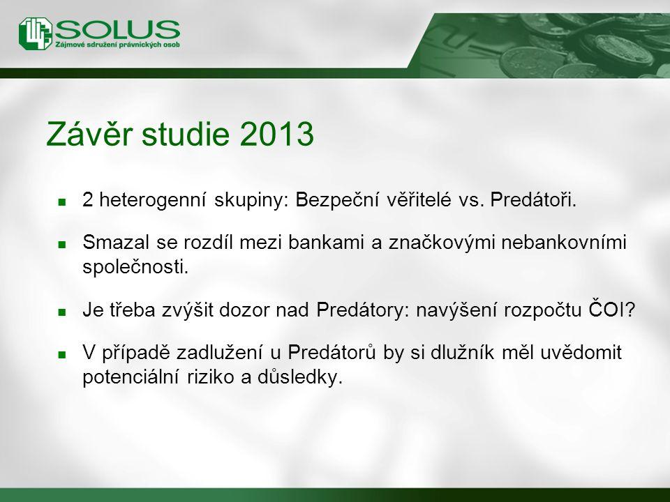 Závěr studie 2013 2 heterogenní skupiny: Bezpeční věřitelé vs.