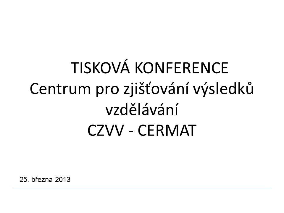 TISKOVÁ KONFERENCE Centrum pro zjišťování výsledků vzdělávání CZVV - CERMAT 25. března 2013