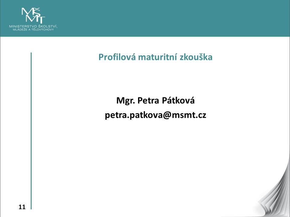 11 Profilová maturitní zkouška Mgr. Petra Pátková petra.patkova@msmt.cz