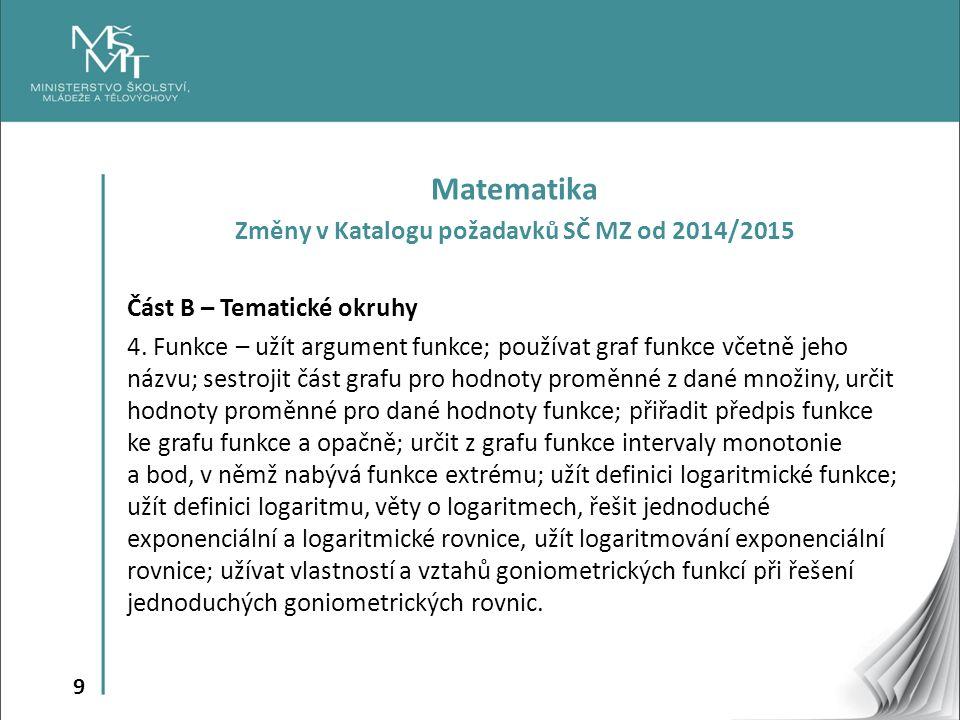 9 Matematika Změny v Katalogu požadavků SČ MZ od 2014/2015 Část B – Tematické okruhy 4.