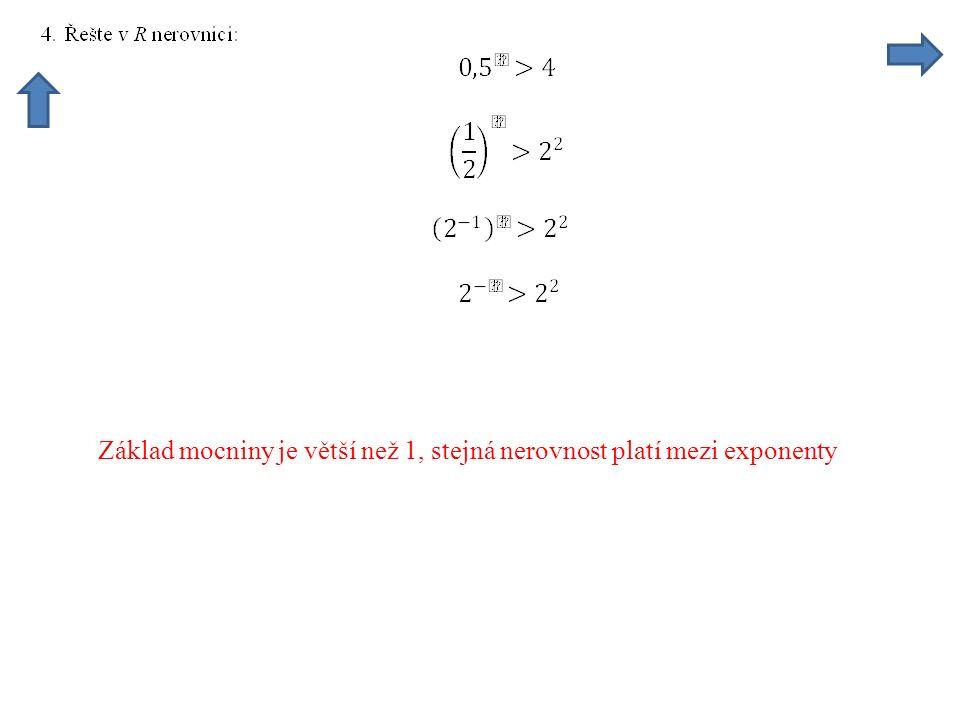 Základ mocniny je větší než 1, stejná nerovnost platí mezi exponenty