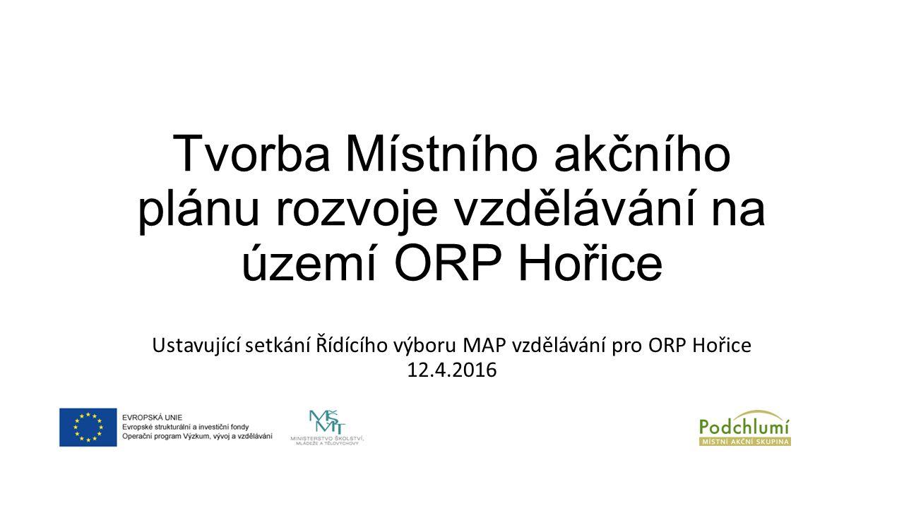 Tvorba Místního akčního plánu rozvoje vzdělávání na území ORP Hořice Ustavující setkání Řídícího výboru MAP vzdělávání pro ORP Hořice 12.4.2016