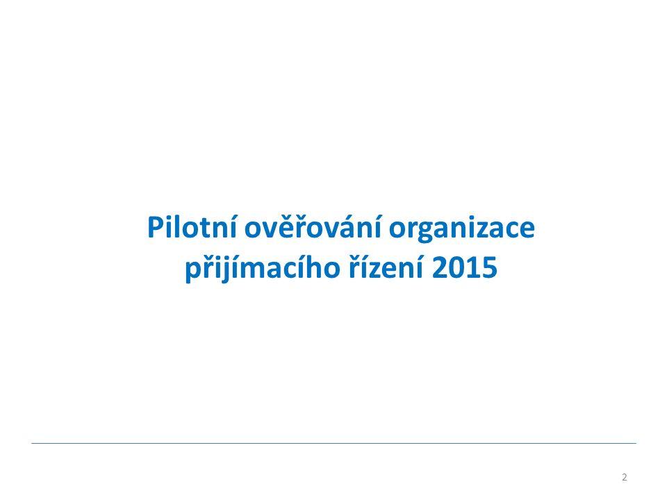 2 Pilotní ověřování organizace přijímacího řízení 2015