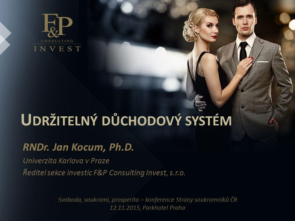 U DRŽITELNÝ DŮCHODOVÝ SYSTÉM RNDr. Jan Kocum, Ph.D.