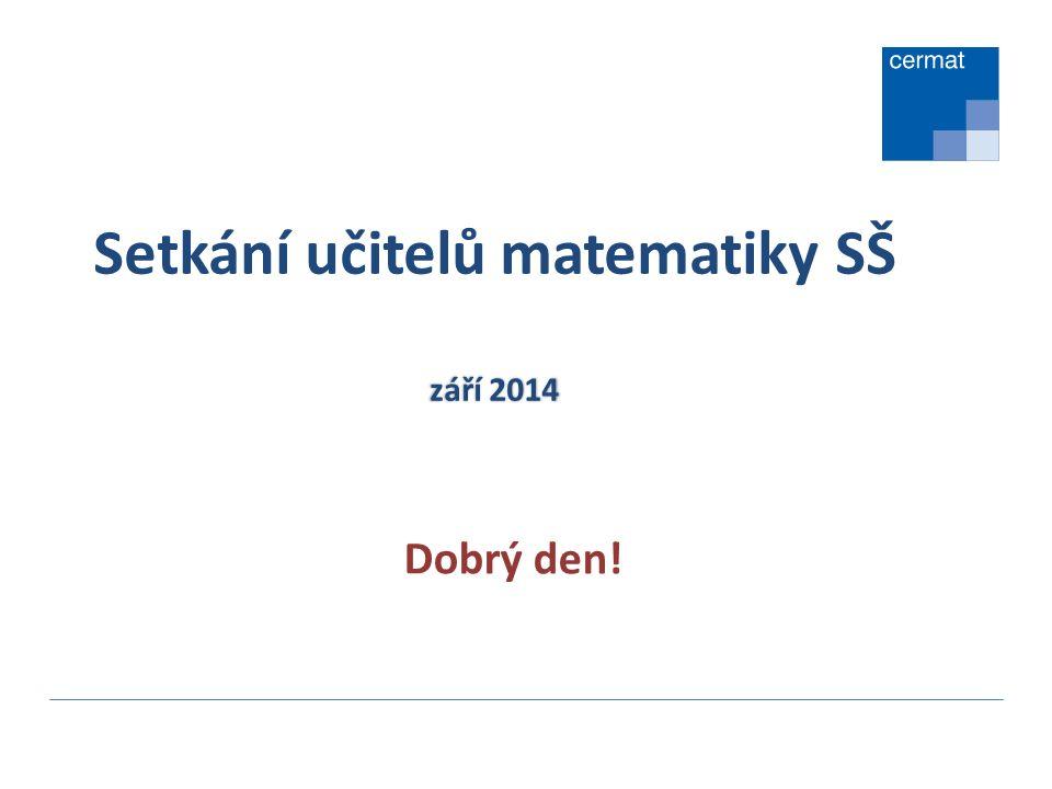 září 2014 Setkání učitelů matematiky SŠ září 2014 Dobrý den!