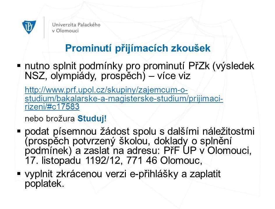 Prominutí přijímacích zkoušek  nutno splnit podmínky pro prominutí PřZk (výsledek NSZ, olympiády, prospěch) – více viz http://www.prf.upol.cz/skupiny/zajemcum-o- studium/bakalarske-a-magisterske-studium/prijimaci- rizeni/#c17583 nebo brožura Studuj.