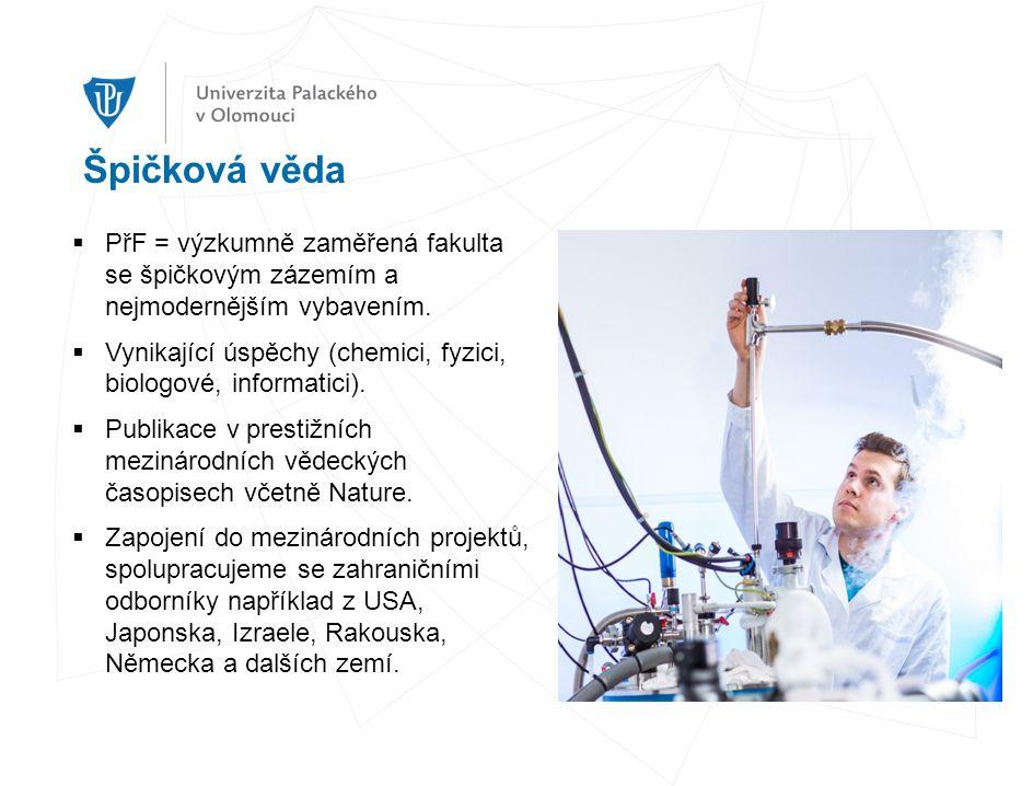 Špičková věda  PřF = výzkumně zaměřená fakulta se špičkovým zázemím a nejmodernějším vybavením.