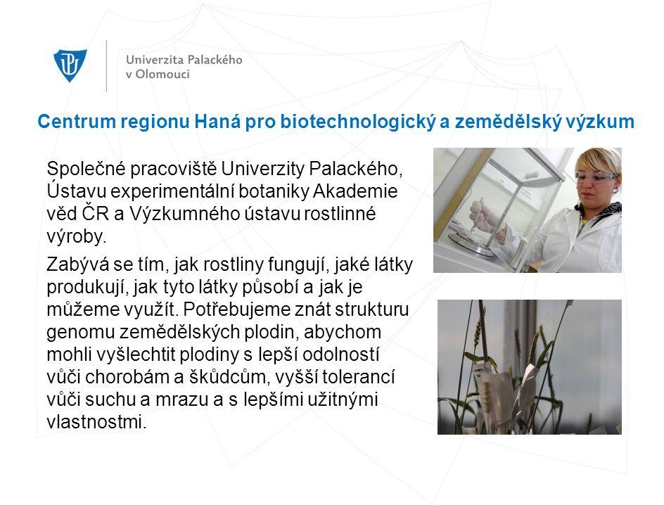 Centrum regionu Haná pro biotechnologický a zemědělský výzkum Společné pracoviště Univerzity Palackého, Ústavu experimentální botaniky Akademie věd ČR a Výzkumného ústavu rostlinné výroby.