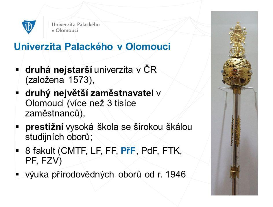 Univerzita Palackého v Olomouci  druhá nejstarší univerzita v ČR (založena 1573),  druhý největší zaměstnavatel v Olomouci (více než 3 tisíce zaměstnanců),  prestižní vysoká škola se širokou škálou studijních oborů;  8 fakult (CMTF, LF, FF, PřF, PdF, FTK, PF, FZV)  výuka přírodovědných oborů od r.
