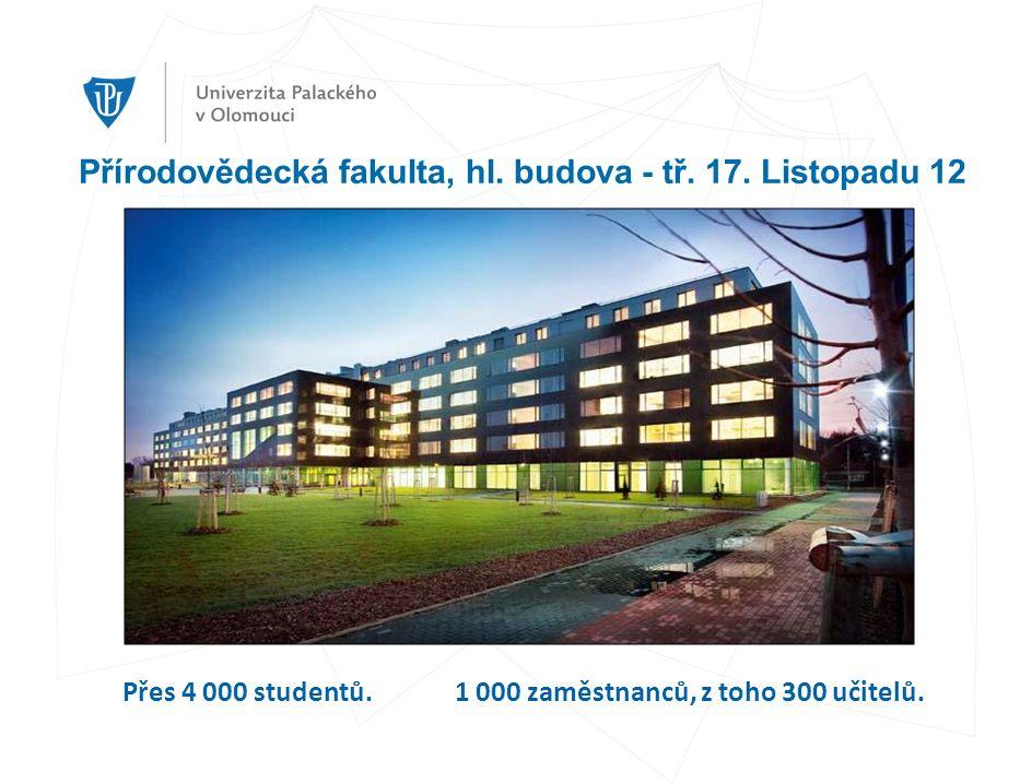 Přírodovědecká fakulta, hl. budova - tř. 17. Listopadu 12 Přes 4 000 studentů.