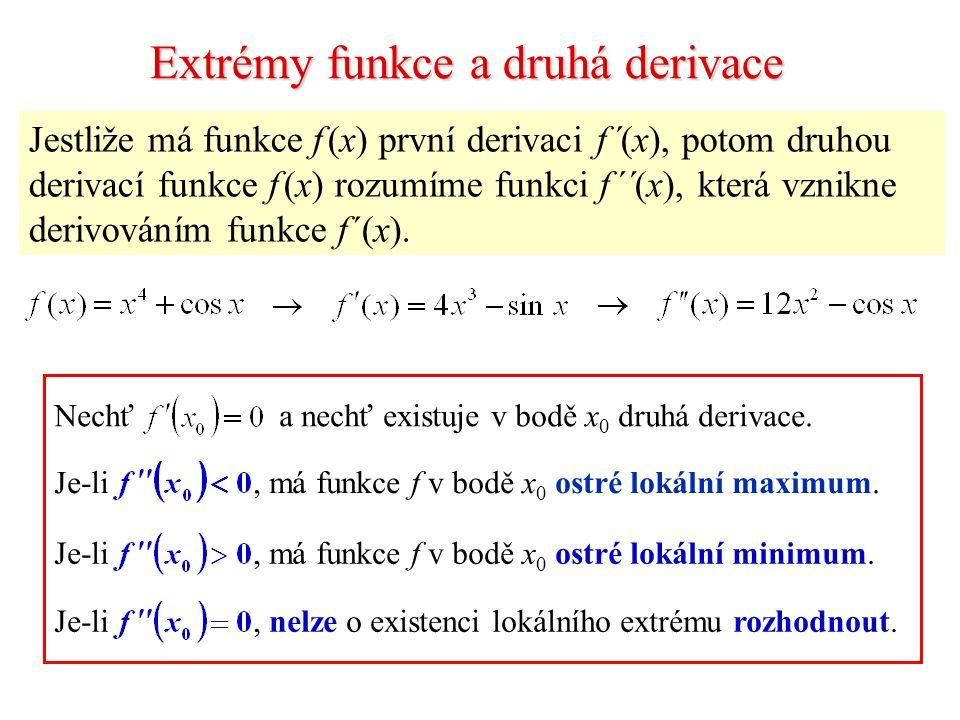 Extrémy funkce a druhá derivace Jestliže má funkce f (x) první derivaci f ´(x), potom druhou derivací funkce f (x) rozumíme funkci f ´´(x), která vznikne derivováním funkce f ´(x).