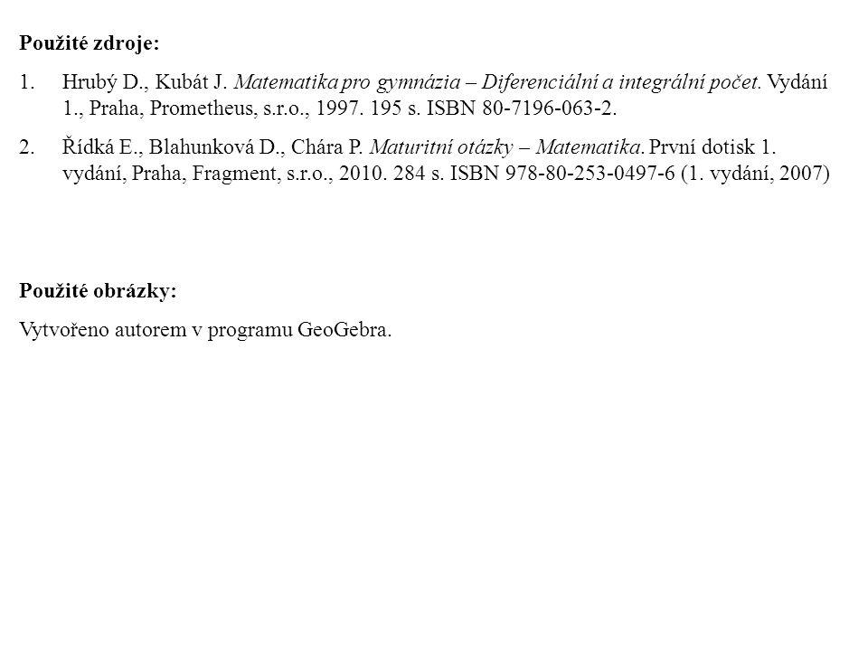 Použité zdroje: 1.Hrubý D., Kubát J.Matematika pro gymnázia – Diferenciální a integrální počet.