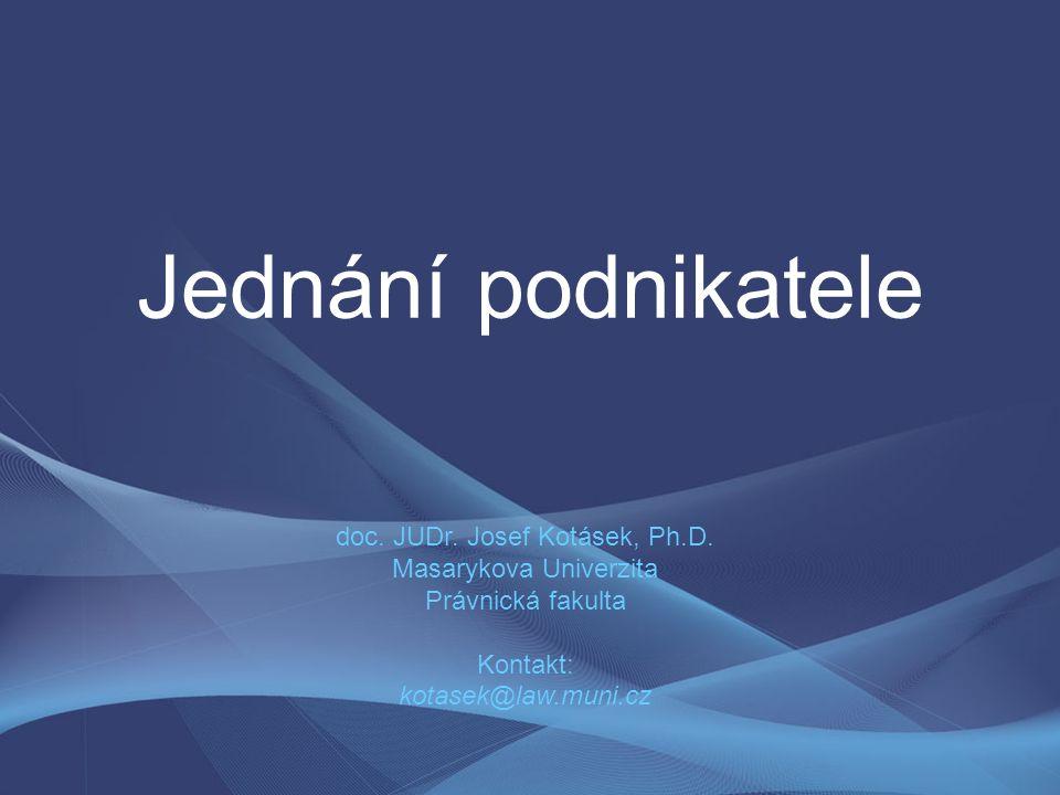 Jednání podnikatele doc. JUDr. Josef Kotásek, Ph.D.