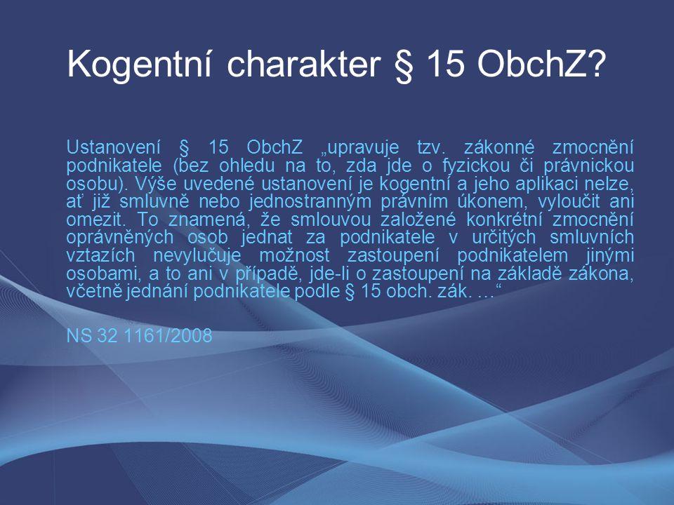 """Kogentní charakter § 15 ObchZ. Ustanovení § 15 ObchZ """"upravuje tzv."""