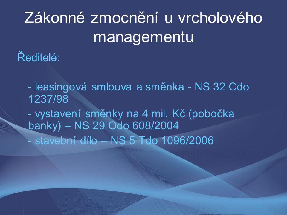 Zákonné zmocnění u vrcholového managementu Ředitelé: - leasingová smlouva a směnka - NS 32 Cdo 1237/98 - vystavení směnky na 4 mil.
