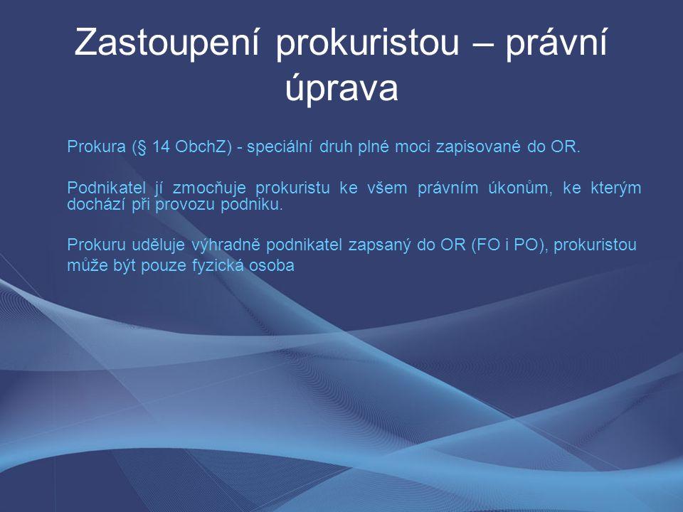 Zastoupení prokuristou – právní úprava Prokura (§ 14 ObchZ) - speciální druh plné moci zapisované do OR.