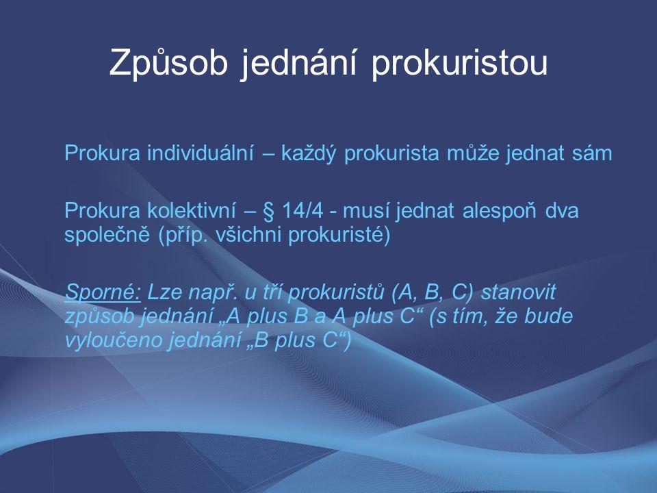 Způsob jednání prokuristou Prokura individuální – každý prokurista může jednat sám Prokura kolektivní – § 14/4 - musí jednat alespoň dva společně (příp.