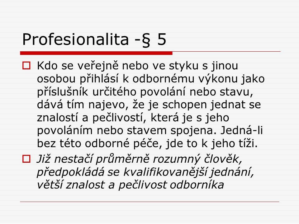 Profesionalita -§ 5  Kdo se veřejně nebo ve styku s jinou osobou přihlásí k odbornému výkonu jako příslušník určitého povolání nebo stavu, dává tím najevo, že je schopen jednat se znalostí a pečlivostí, která je s jeho povoláním nebo stavem spojena.