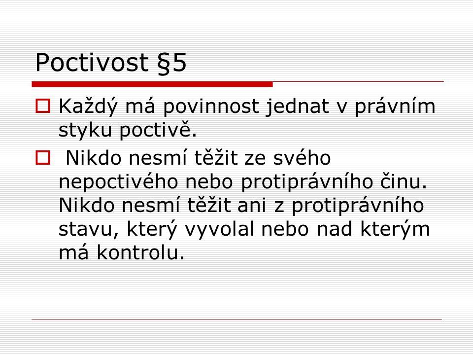 Poctivost §5  Každý má povinnost jednat v právním styku poctivě.