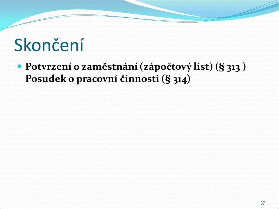 Skončení Potvrzení o zaměstnání (zápočtový list) (§ 313 ) Posudek o pracovní činnosti (§ 314) 37