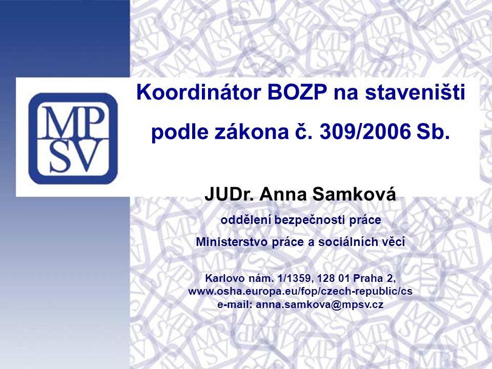 str. 1 Koordinátor BOZP na staveništi podle zákona č. 309/2006 Sb. JUDr. Anna Samková oddělení bezpečnosti práce Ministerstvo práce a sociálních věcí