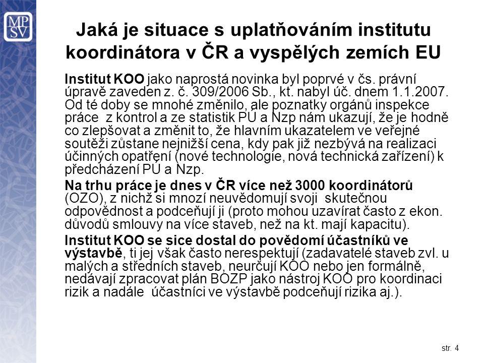 str. 4 Jaká je situace s uplatňováním institutu koordinátora v ČR a vyspělých zemích EU Institut KOO jako naprostá novinka byl poprvé v čs. právní úpr
