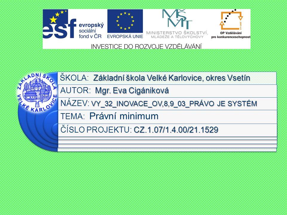 Výukový materiál:EUPŠ _OP VK_Cigániková_OV,8,9_03_Právo je systém Šablona:III/2 Sada:OV,8,9 Autor:Mgr.