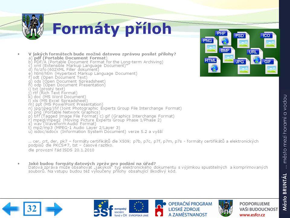 Formáty příloh V jakých formátech bude možné datovou zprávou posílat přílohy? a) pdf (Portable Document Format) b) PDF/A (Portable Document Format for