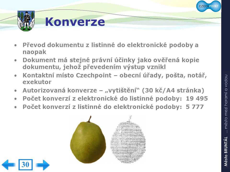Konverze Převod dokumentu z listinné do elektronické podoby a naopak Dokument má stejné právní účinky jako ověřená kopie dokumentu, jehož převedením v