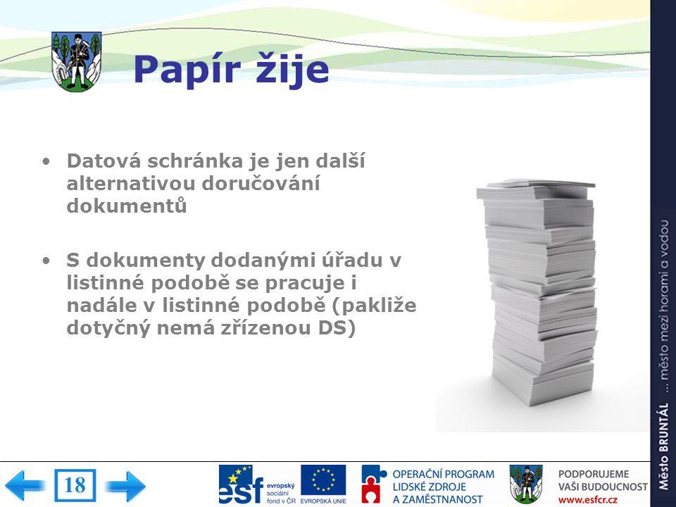 Papír žije Datová schránka je jen další alternativou doručování dokumentů S dokumenty dodanými úřadu v listinné podobě se pracuje i nadále v listinné
