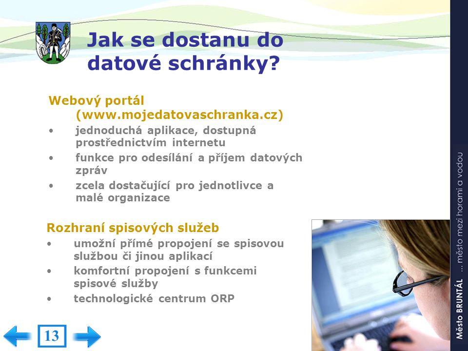 Jak se dostanu do datové schránky? Webový portál (www.mojedatovaschranka.cz) jednoduchá aplikace, dostupná prostřednictvím internetu funkce pro odesíl