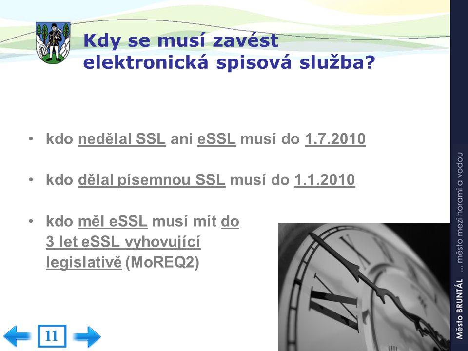 Kdy se musí zavést elektronická spisová služba? kdo nedělal SSL ani eSSL musí do 1.7.2010 kdo dělal písemnou SSL musí do 1.1.2010 kdo měl eSSL musí mí