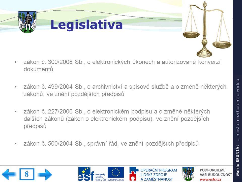 Legislativa zákon č. 300/2008 Sb., o elektronických úkonech a autorizované konverzi dokumentů zákon č. 499/2004 Sb., o archivnictví a spisové službě a