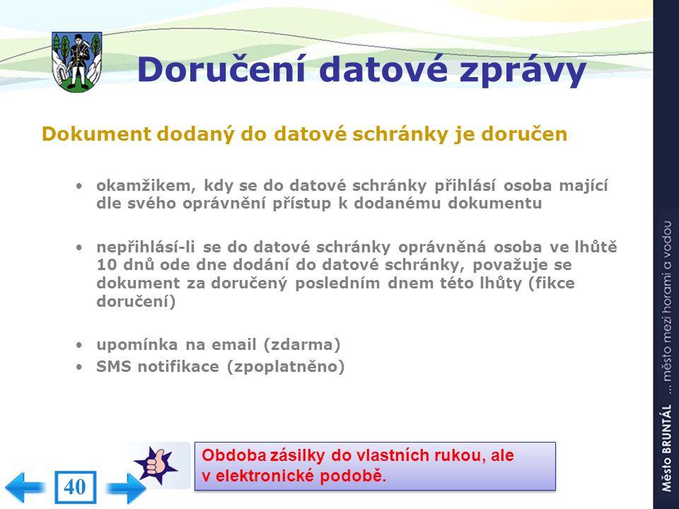 Doručení datové zprávy Dokument dodaný do datové schránky je doručen okamžikem, kdy se do datové schránky přihlásí osoba mající dle svého oprávnění př