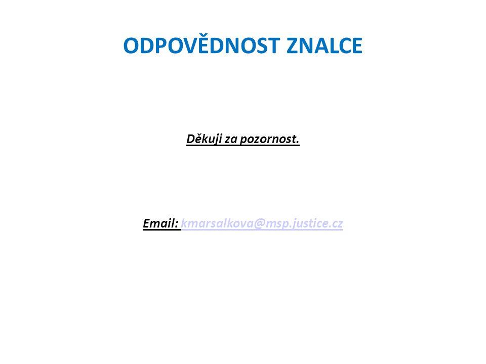 ODPOVĚDNOST ZNALCE Děkuji za pozornost. Email: kmarsalkova@msp.justice.czkmarsalkova@msp.justice.cz