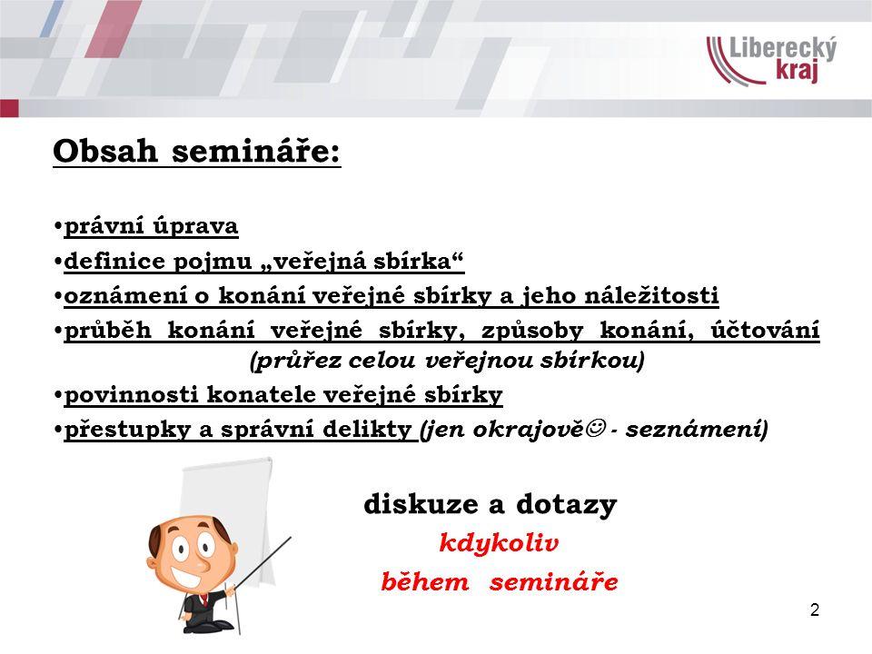 """Obsah semináře: právní úprava definice pojmu """"veřejná sbírka"""" oznámení o konání veřejné sbírky a jeho náležitosti průběh konání veřejné sbírky, způsob"""