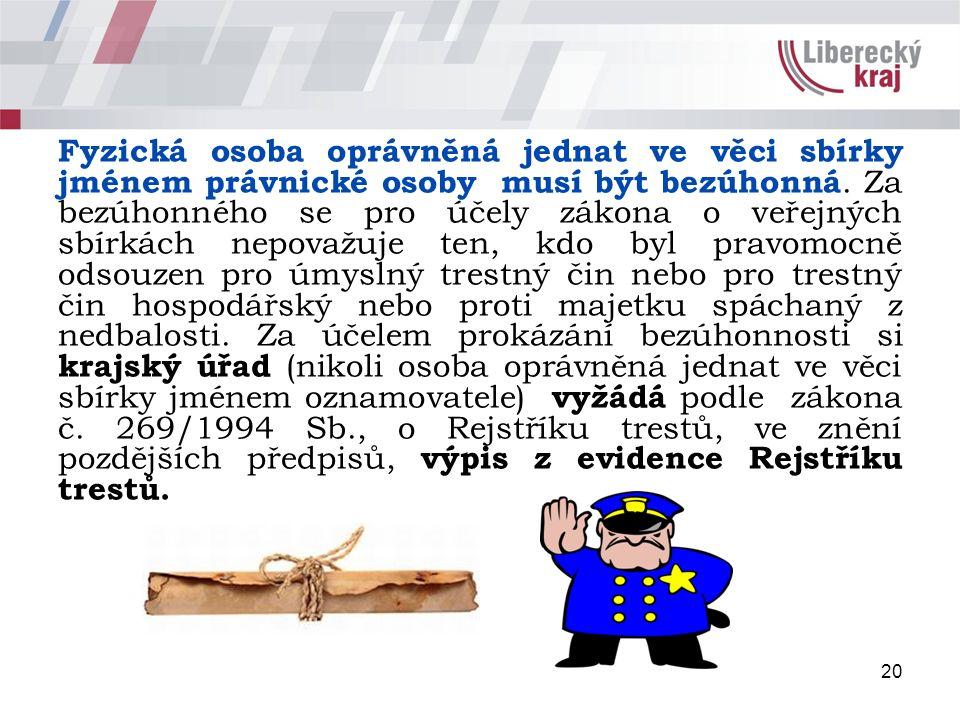 20 Fyzická osoba oprávněná jednat ve věci sbírky jménem právnické osoby musí být bezúhonná.