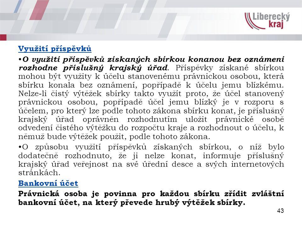 43 Využití příspěvků O využití příspěvků získaných sbírkou konanou bez oznámení rozhodne příslušný krajský úřad.