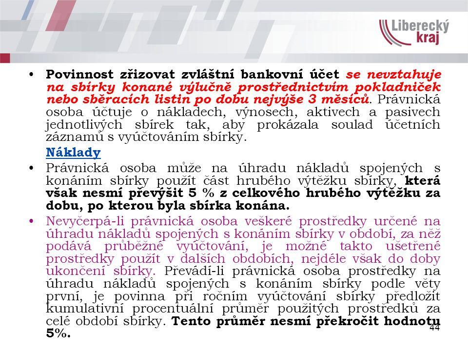 44 Povinnost zřizovat zvláštní bankovní účet se nevztahuje na sbírky konané výlučně prostřednictvím pokladniček nebo sběracích listin po dobu nejvýše