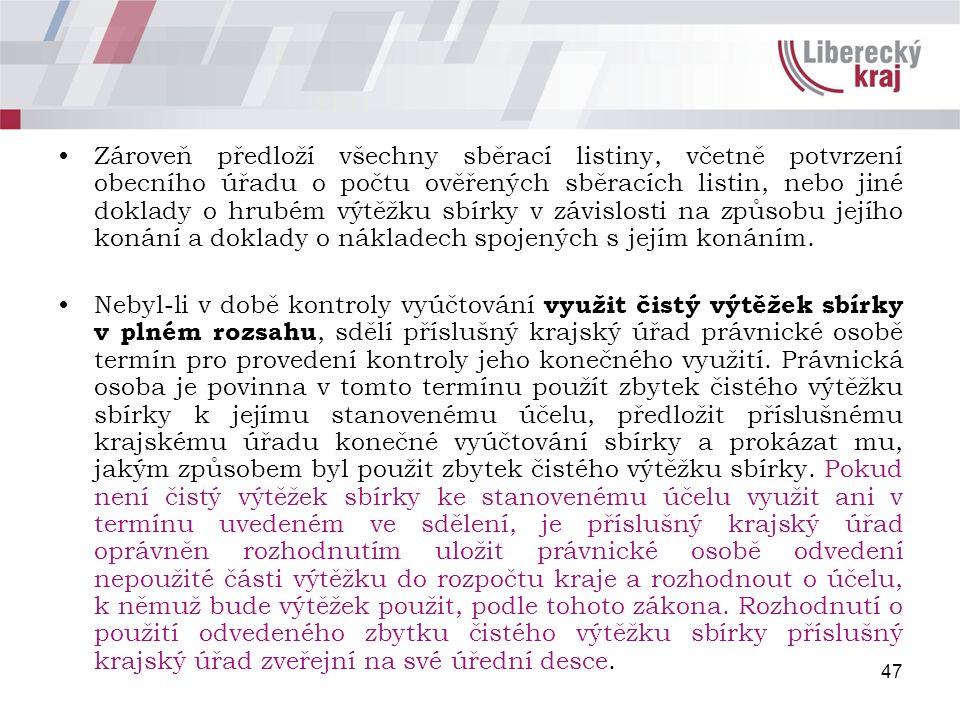 47 Zároveň předloží všechny sběrací listiny, včetně potvrzení obecního úřadu o počtu ověřených sběracích listin, nebo jiné doklady o hrubém výtěžku sb