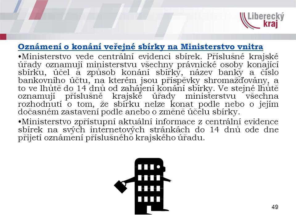 49 Oznámení o konání veřejné sbírky na Ministerstvo vnitra Ministerstvo vede centrální evidenci sbírek. Příslušné krajské úřady oznamují ministerstvu