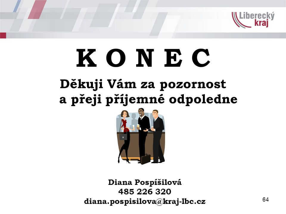 64 K O N E C Děkuji Vám za pozornost a přeji příjemné odpoledne Diana Pospíšilová 485 226 320 diana.pospisilova@kraj-lbc.cz