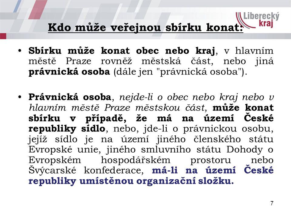 7 Kdo může veřejnou sbírku konat: Sbírku může konat obec nebo kraj, v hlavním městě Praze rovněž městská část, nebo jiná právnická osoba (dále jen